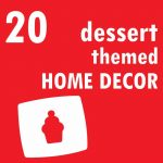 roundup of dessert-themed home decor products