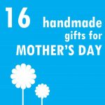 16 DIY Mother's Day Ideas