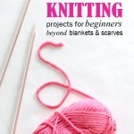 20 Beginner Knitting Projects