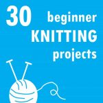 30 beginner knitting projects -- easy knitting ideas
