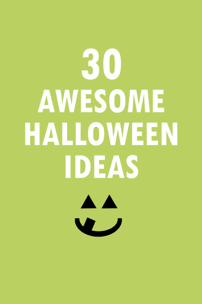 30 AWESOME ideas for HALLOWEEN