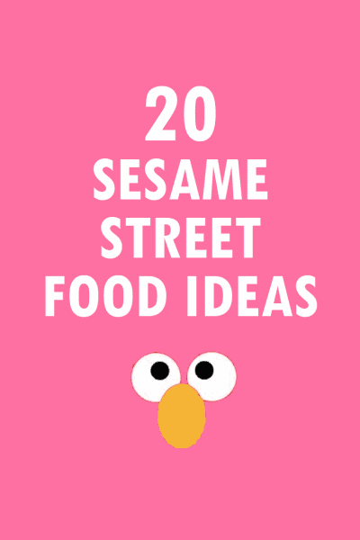 25 Sesame Street food ideas for your party