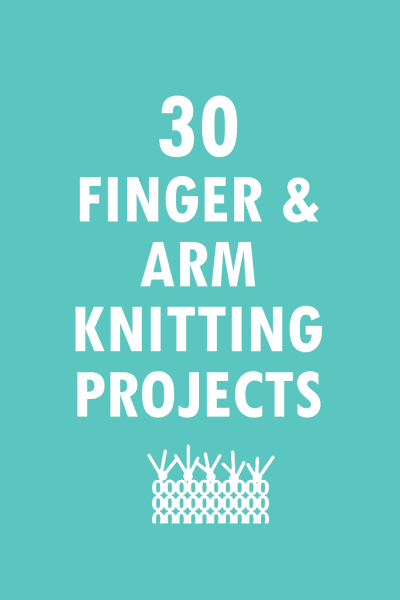 30 finger and arm knitting projects